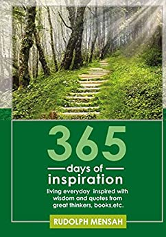 365 DAYS OF INSPIRATION: Living everyday inspired with wisdom and quotes from great thinkers, books, etc. by [Mensah, Rudolph]