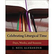 Celebrating Liturgical Time: Days, Weeks, and Seasons
