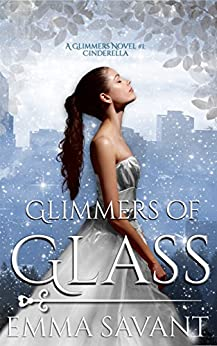 Glimmers of Glass (A Glimmers Novel #1: Cinderella) by [Savant, Emma]