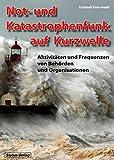 Not- und Katastrophenfunk auf Kurzwelle: Aktivitäten und Frequenzen von Behörden und Organisationen