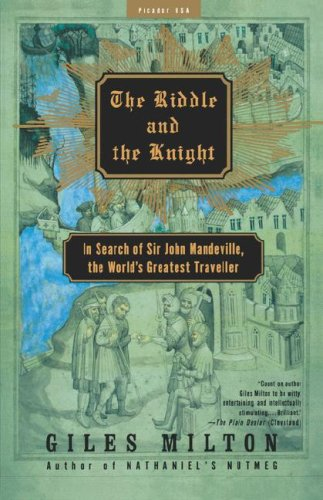 The Riddle and the Knight: In Search of Sir John Mandeville, the World's Greatest Traveller