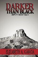 Darker Than Black: Deputy Ricos Tale 3 (The Deputy Ricos Tales) (Volume 3) Paperback