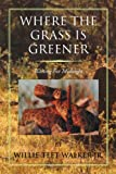 Where the Grass Is Greener, Willie Teet Jr. Walker, 1465370439