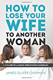 How to Lose Your Wife to Another Woman, James Chapman, 1499552521