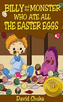 Billy and the Monster Who Ate All The Easter Eggs - Easter Books for Children (The Fartastic Adventures of Billy and Monster Book 3) by [Chuka, David]