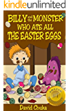 Billy and the Monster Who Ate All The Easter Eggs - Easter Books for Children (The Fartastic Adventures of Billy and Monster Book 3)