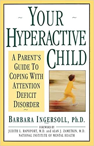 The Selling Of Attention Deficit >> Your Hyperactive Child Ph D Barbara Ingersoll