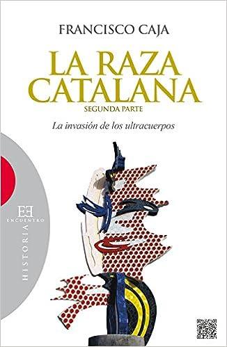 Descargar libro pdf djvu La Raza Catalana (segunda Parte). La Invasión De Los Ultracuerpos (Ensayo) in Spanish PDF MOBI