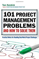 101 Project Management Problems and How to Solve Them Front Cover
