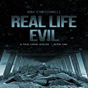 Real Life Evil: A True Crime Quickie, Book 1 | Kim Cresswell