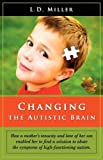 Changing the Autistic Brain, L. D. Miller, 1934937746