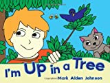 I'm up in a Tree, Mark Alden Johnson, 1934454362