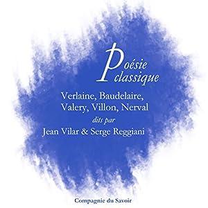 Poésie classique : Verlaine, Baudelaire, Valéry, Villon, Nerval Performance