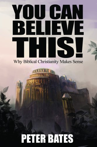 Read Online You Can Believe This! Why Biblical Christianity Makes Sense pdf epub