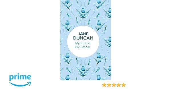 Amazon com: My Friend My Father (9781447297932): Jane Duncan