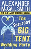 Front cover for the book The Saturday Big Tent Wedding Party by Alexander McCall Smith