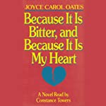 Because It Is Bitter, and Because It Is My Heart   Joyce Carol Oates