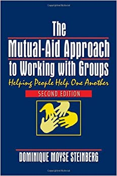Book The Mutual-Aid Approach to Working with Groups: Helping People Help One Another, Second Edition