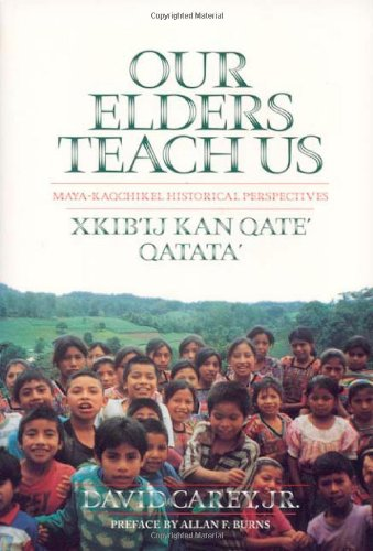 Our Elders Teach Us : Maya-Kaqchikel Historical Perspectives (Contemporary American Indian Studies)