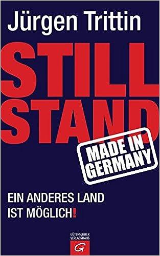 Stillstand Made In Germany Ein Anderes Land Ist Moglich Amazon De Trittin Jurgen Bucher