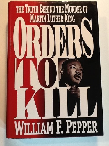 Orders to Kill: The Truth Behind the Murder of Martin Luther King -