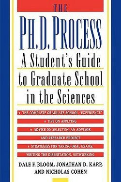 Dale F. Bloom: The PH.D. Process : A Student's Guide to Graduate School in the Sciences (Paperback); 1999 Edition