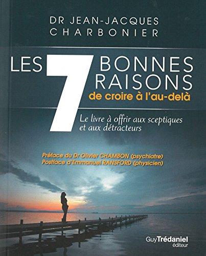 Les 7 bonnes raisons de croire en l'au-delà (French Edition)