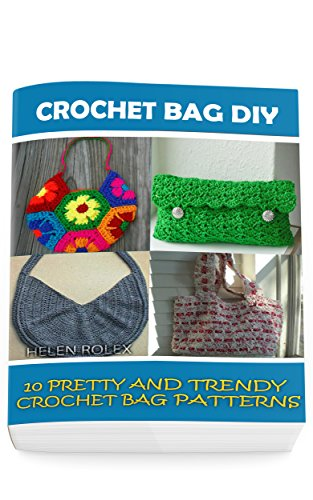 Crochet Bag DIY: 10 Pretty and Trendy Crochet Bag Patterns: (Summer Crochet, Easy Crochet Patterns, Crochet Hook A, Crochet Accessories, Crochet Patterns, Crochet Books)