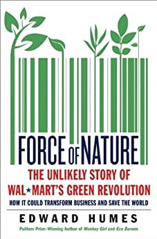 Force Of Nature The Unlikely Story Of Wal Mart S Green Revolution