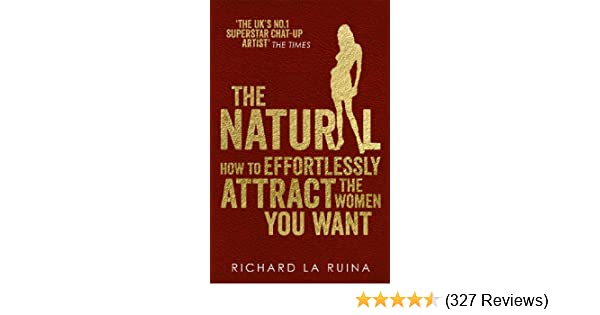 The natural how to effortlessly attract the women you want kindle the natural how to effortlessly attract the women you want kindle edition by richard la ruina health fitness dieting kindle ebooks amazon malvernweather Image collections