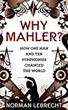 img - for Why Mahler?: How One Man and Ten Symphonies Changed the World book / textbook / text book