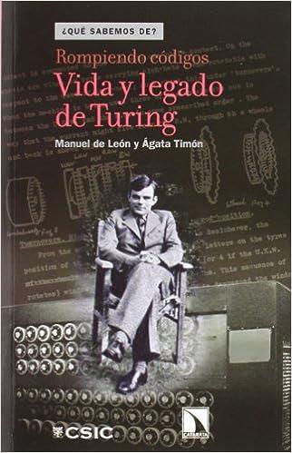 Rompiendo códigos : vida y legado de Turing