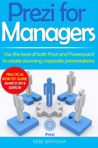 Prezi For Managers  Use The Best Of Both Prezi And Powerpoint To Create Stunning Corporate Presentations