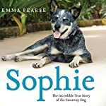 Sophie: The Incredible True Story of the Castaway Dog | Emma Pearse