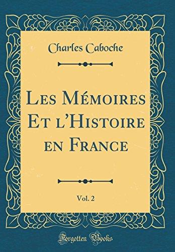 Les Mémoires Et l'Histoire En France, Vol. 2 (Classic Reprint) (French Edition) Caboche Media