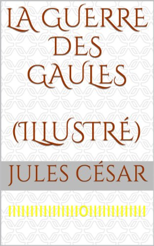 La guerre des Gaules (illustré) (French Edition)