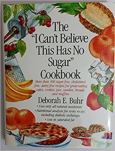 The I Can't Believe This Has No Sugar Cookbook by Deborah Buhr (1990-08-01)