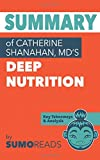 Summary of Catherine Shanahan, MD's Deep Nutrition: Key Takeaways & Analysis