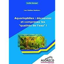 Aquariophiles : découvrez et comprenez les qualités de l'eau ! (French Edition)