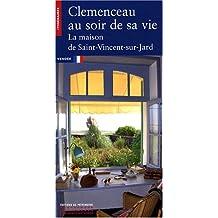 Clemenceau au soir de sa vie: Maison de Saint-Vincent-sur-Jard