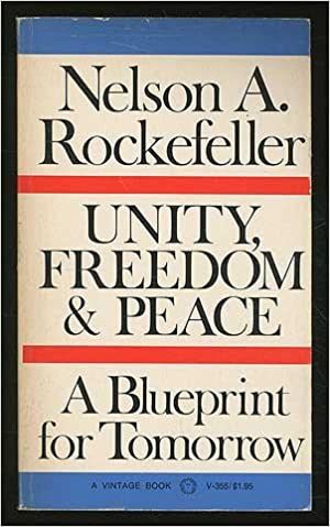 Unity freedom peace a blueprint for tomorrow nelson a unity freedom peace a blueprint for tomorrow nelson a rockefeller amazon books malvernweather Image collections
