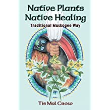Native Plants Native Healing: Traditional Muskogee Way