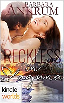 Laguna Beach: Reckless In Laguna (Kindle Worlds Novella) by [Ankrum, Barbara]