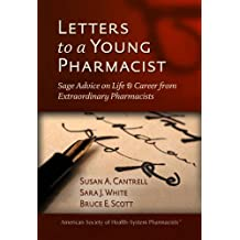 Letters to a Young Pharmacist: Sage Advice on Life and Career from Extraordinary Pharmacists