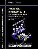 Autodesk Inventor 2012 - Aufbaukurs Konstruktion: Viele praktische Übungen am Konstruktionsobjekt Getriebe