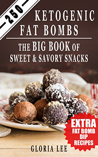 250 Ketogenic Fat Bombs: The Big Book Of Sweet and Savory Snacks (Extra Fat Bomb Dip Recipes) by [Lee, Gloria]