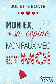 Mon ex, sa copine, mon faux mec et moi par Juliette Bonte