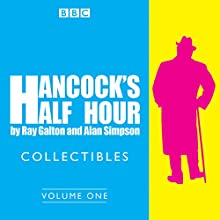 Hancock's Half Hour Collectibles: Volume 1: Rarities from the BBC Radio Archive Radio/TV Program by Ray Galton, Alan Simpson Narrated by  full cast, Sid James, Tony Hancock