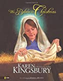 We Believe in Christmas, Karen Kingsbury and Zondervan Publishing Staff, 0310712122