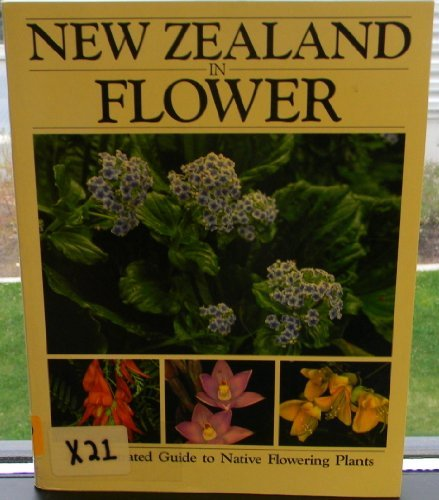 New Zealand In Flower: An Illustrated Gudie To Native Flowering Plants